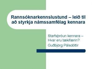 Rannsknarkennslustund lei til a styrkja nmssamflag kennara Starfsrun