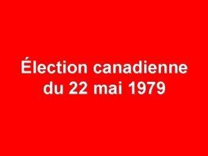 lection canadienne du 22 mai 1979 22 MAI
