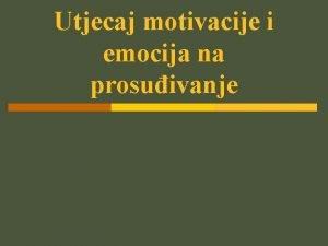 Utjecaj motivacije i emocija na prosuivanje Utjecaj motivacije