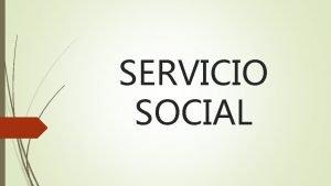 SERVICIO SOCIAL DEFINICIN El Servicio Social es un