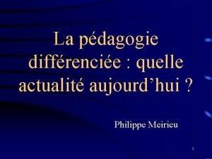 La pdagogie diffrencie quelle actualit aujourdhui Philippe Meirieu
