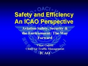 Safety and Efficiency An ICAO Perspective Aviation Safety