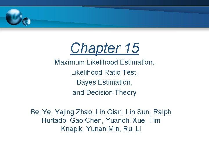 Chapter 15 Maximum Likelihood Estimation Likelihood Ratio Test