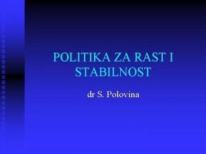 POLITIKA ZA RAST I STABILNOST dr S Polovina