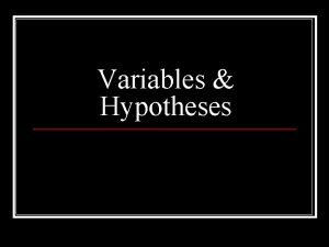 Variables Hypotheses Dependent variable n Independent variable n