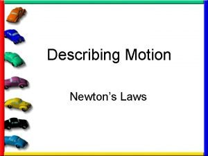 Describing Motion Newtons Laws First we need to