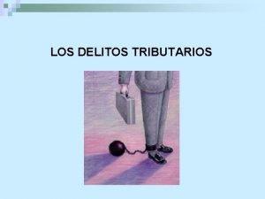 LOS DELITOS TRIBUTARIOS Delito n n toda accin