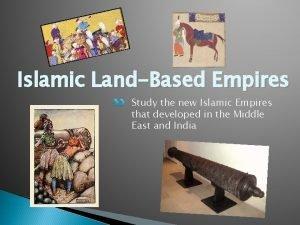 Islamic LandBased Empires Study the new Islamic Empires
