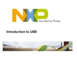 Introduction to USB Agenda Introduction to USB LPC