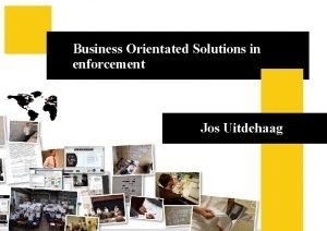 Business Orientated Solutions in enforcement Business Orientated Solutions