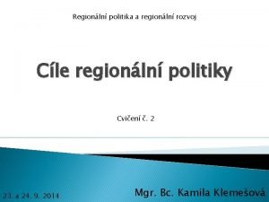 Regionln politika a regionln rozvoj Cle regionln politiky