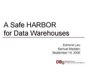 A Safe HARBOR for Data Warehouses Edmond Lau