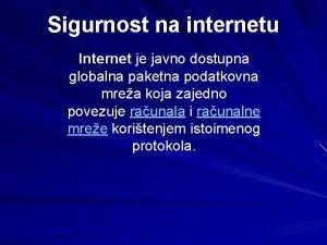 Sigurnost na internetu Internet je javno dostupna globalna