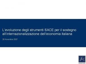 Levoluzione degli strumenti SACE per il sostegno allinternazionalizzazione