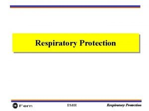Respiratory Protection ESH Respiratory Protection Overview Learning Objectives