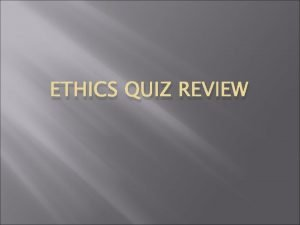 ETHICS QUIZ REVIEW Christian Ethics Christian ethics is
