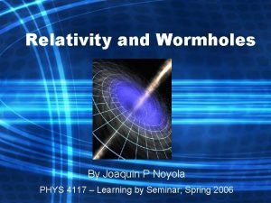 Relativity and Wormholes By Joaquin P Noyola PHYS