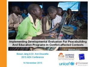 Implementing Developmental Evaluation For Peacebuilding And Education Programs