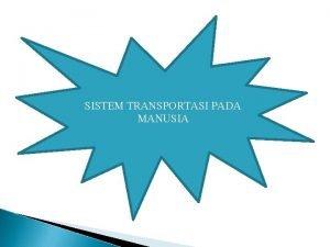 SISTEM TRANSPORTASI PADA MANUSIA sistem transportasi Sistem transportasi