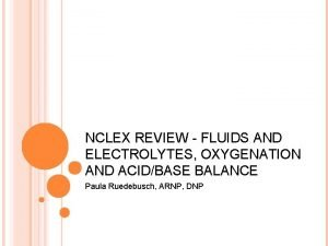 NCLEX REVIEW FLUIDS AND ELECTROLYTES OXYGENATION AND ACIDBASE