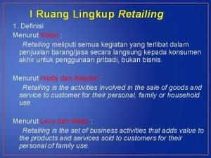 I Ruang Lingkup Retailing 1 Definisi Menurut Kotler