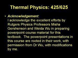 Thermal Physics 425625 Acknowledgement I acknowledge the excellent