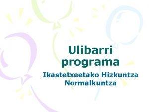 Ulibarri programa Ikastetxeetako Hizkuntza Normalkuntza ULIBARRI PROGRAMA Hizkuntza
