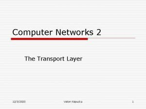 Computer Networks 2 The Transport Layer 1232020 Veton