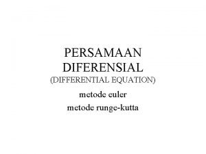 PERSAMAAN DIFERENSIAL DIFFERENTIAL EQUATION metode euler metode rungekutta