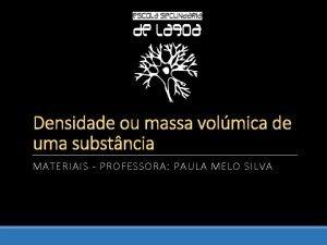 MATERIAIS PROFESSORA PAULA MELO SILVA Massa e volume