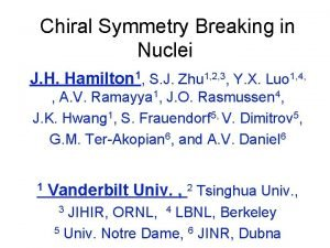 Chiral Symmetry Breaking in Nuclei J H Hamilton
