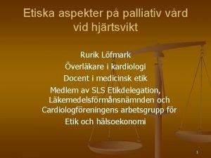 Etiska aspekter p palliativ vrd vid hjrtsvikt Rurik