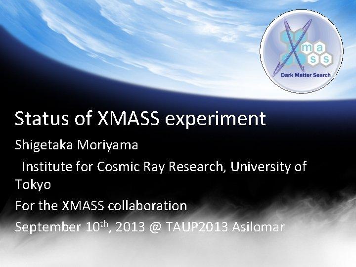 Status of XMASS experiment Shigetaka Moriyama Institute for
