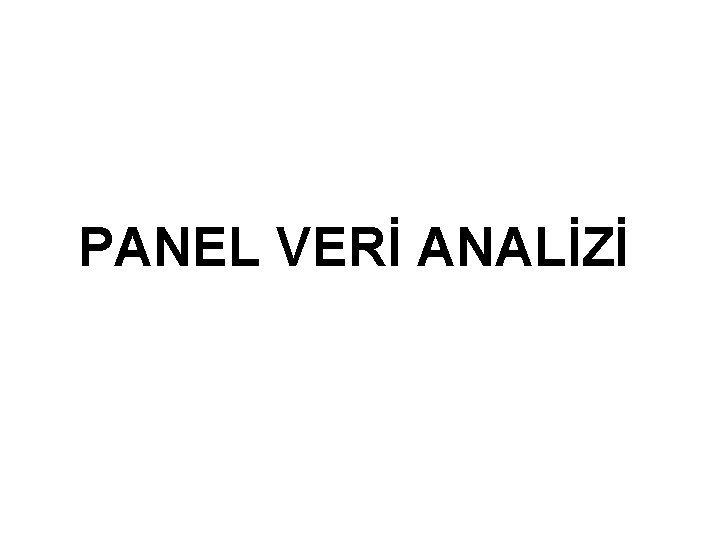 PANEL VER ANALZ Panel Veri Tanm Panel veri