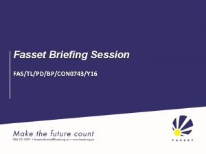 Fasset Briefing Session FASTLPDBPCON 0743Y 16 Fasset Briefing