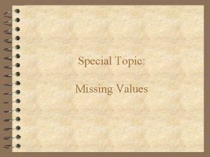 Special Topic Missing Values Missing Values Common in