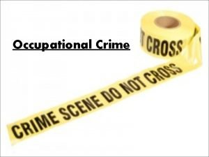 Occupational Crime Four Types of Occupational Crime 1