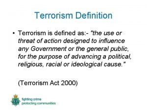 Terrorism Definition Terrorism is defined as the use
