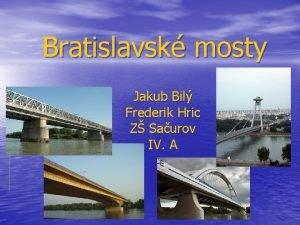 Bratislavsk mosty Jakub Bil Frederik Hric Z Saurov