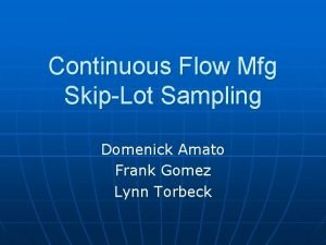 Continuous Flow Mfg SkipLot Sampling Domenick Amato Frank