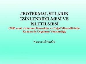 JEOTERMAL SULARIN ZNLENDRLMES VE LETLMES 5686 sayl Jeotermal
