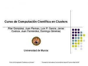 Curso de Computacin Cientfica en Clusters Pilar Gonzlez