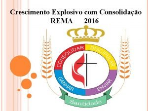 Crescimento Explosivo com Consolidao REMA 2016 CRESCIMENTO EXPLOSIVO