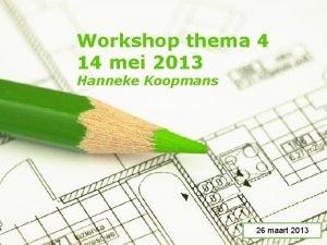 Workshop thema 4 14 mei 2013 Hanneke Koopmans