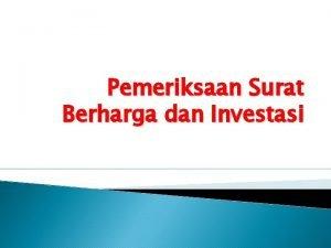 Pemeriksaan Surat Berharga dan Investasi Investasi jk Pendek