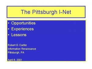 The Pittsburgh INet Opportunities Experiences Lessons Robert D