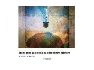 Inteligencija osoba sa oteenim sluhom Prof dr V