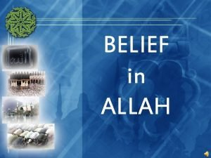 BELIEF in ALLAH Outline The word Allah Who