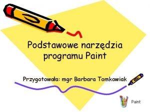 Podstawowe narzdzia programu Paint Przygotowaa mgr Barbara Tomkowiak