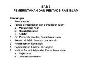BAB 9 PEMERINTAHAN DAN PENTADBIRAN ISLAM Kandungan 1